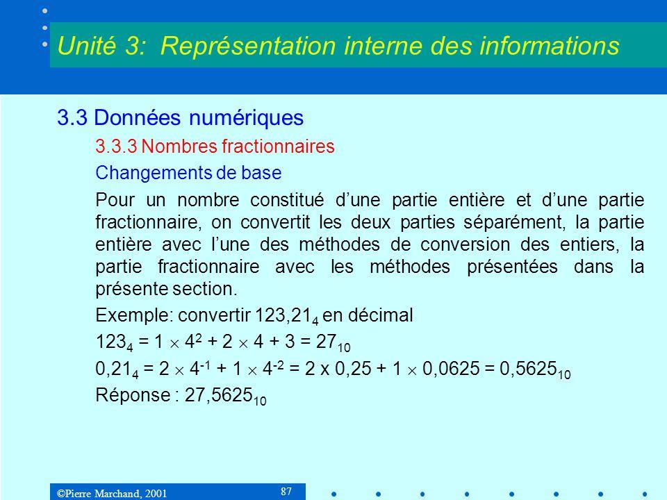 ©Pierre Marchand, 2001 87 3.3 Données numériques 3.3.3 Nombres fractionnaires Changements de base Pour un nombre constitué dune partie entière et dune