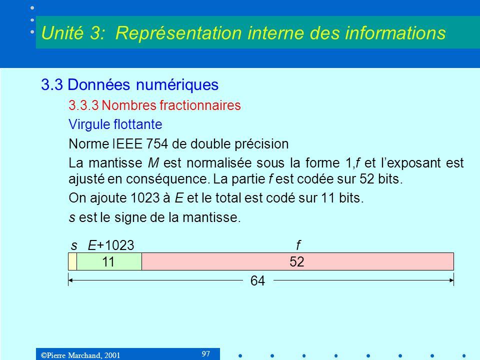 ©Pierre Marchand, 2001 97 3.3 Données numériques 3.3.3 Nombres fractionnaires Virgule flottante Norme IEEE 754 de double précision La mantisse M est n