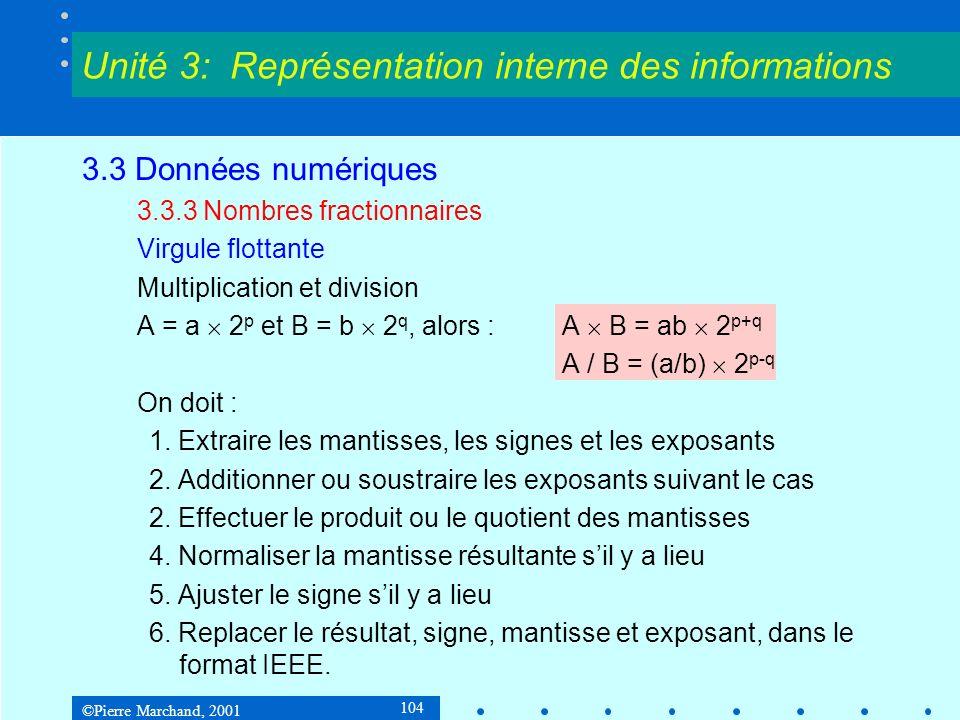 ©Pierre Marchand, 2001 104 3.3 Données numériques 3.3.3 Nombres fractionnaires Virgule flottante Multiplication et division A = a 2 p et B = b 2 q, al