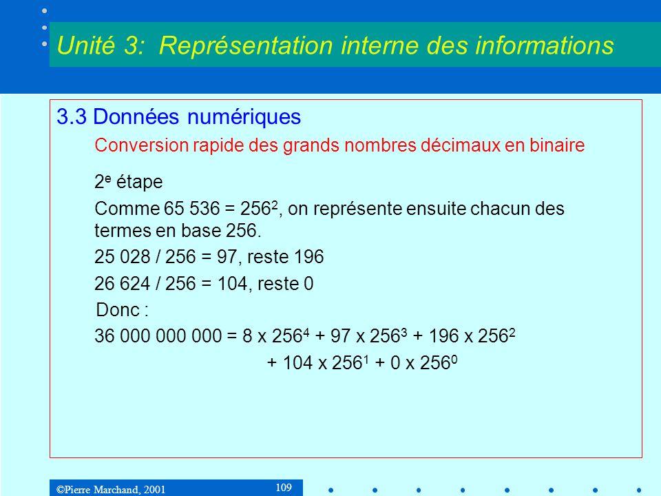 ©Pierre Marchand, 2001 109 3.3 Données numériques Conversion rapide des grands nombres décimaux en binaire 2 e étape Comme 65 536 = 256 2, on représen