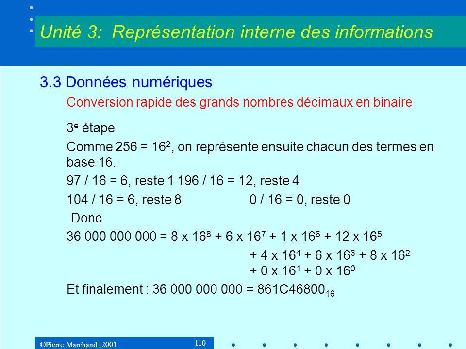 ©Pierre Marchand, 2001 110 3.3 Données numériques Conversion rapide des grands nombres décimaux en binaire 3 e étape Comme 256 = 16 2, on représente e