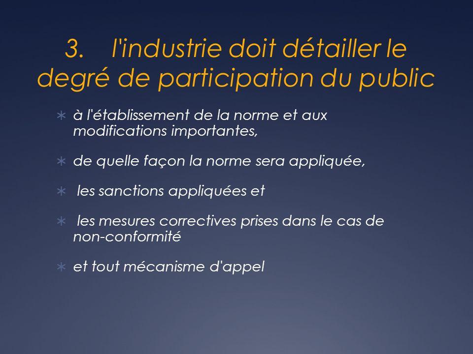 3.l'industrie doit détailler le degré de participation du public à l'établissement de la norme et aux modifications importantes, de quelle façon la no