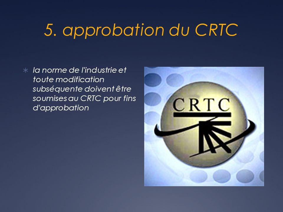 5. approbation du CRTC la norme de l'industrie et toute modification subséquente doivent être soumises au CRTC pour fins d'approbation
