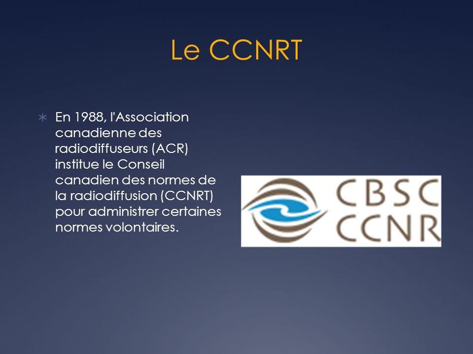 Le CCNRT En 1988, l'Association canadienne des radiodiffuseurs (ACR) institue le Conseil canadien des normes de la radiodiffusion (CCNRT) pour adminis