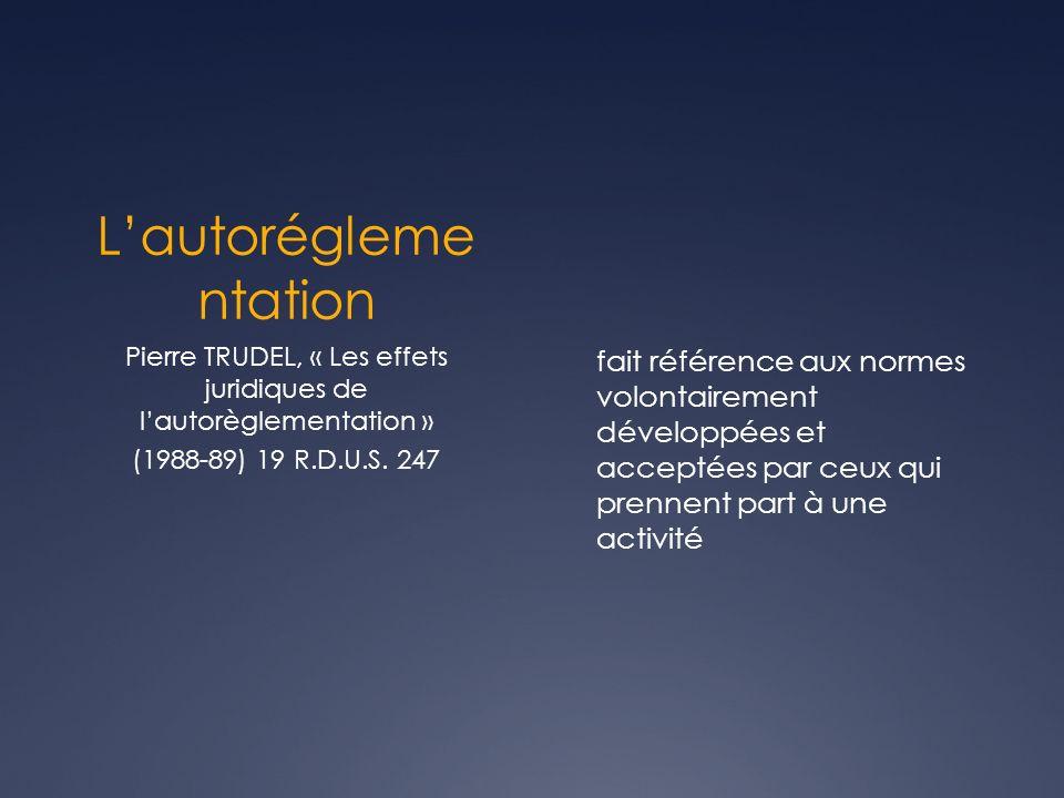 Lautorégleme ntation fait référence aux normes volontairement développées et acceptées par ceux qui prennent part à une activité Pierre TRUDEL, « Les