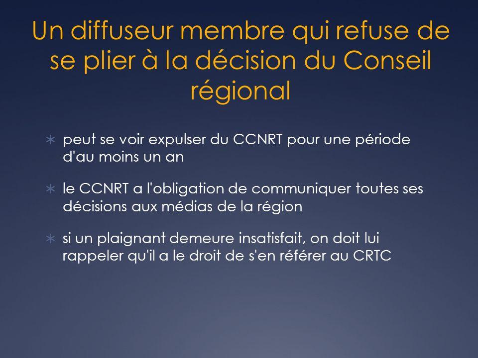 Un diffuseur membre qui refuse de se plier à la décision du Conseil régional peut se voir expulser du CCNRT pour une période d'au moins un an le CCNRT