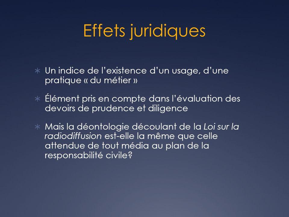 Effets juridiques Un indice de lexistence dun usage, dune pratique « du métier » Élément pris en compte dans lévaluation des devoirs de prudence et di