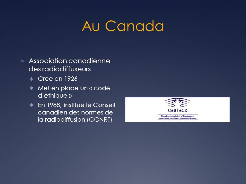 Au Canada Association canadienne des radiodiffuseurs Crée en 1926 Met en place un « code déthique » En 1988, institue le Conseil canadien des normes d