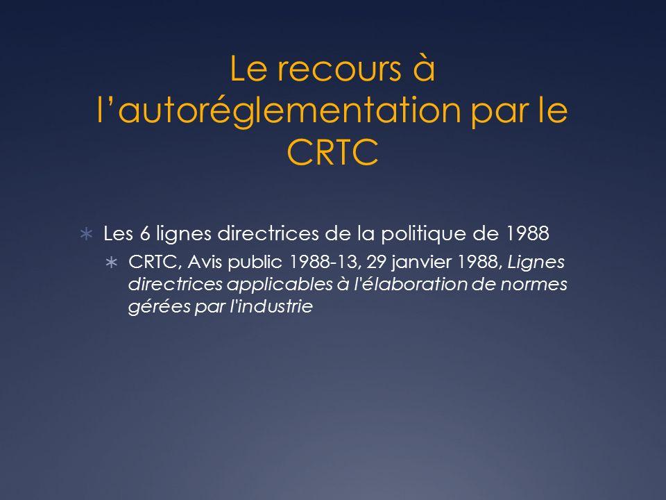 Le recours à lautoréglementation par le CRTC Les 6 lignes directrices de la politique de 1988 CRTC, Avis public 1988-13, 29 janvier 1988, Lignes direc