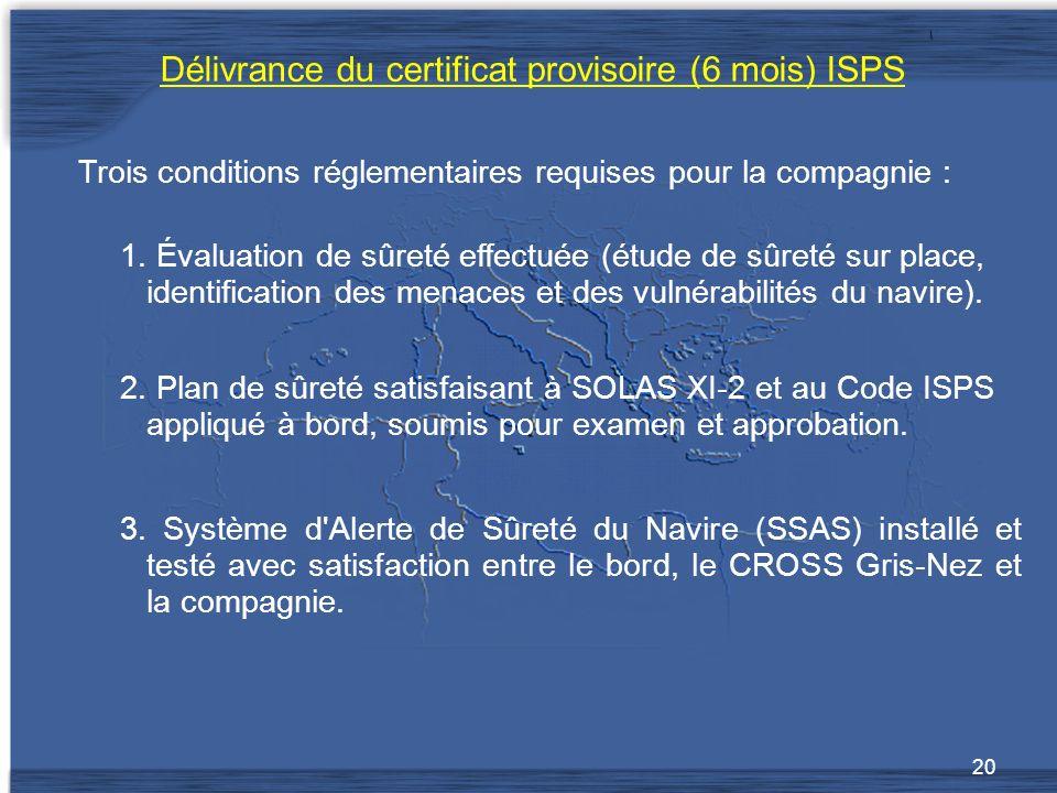 20 Délivrance du certificat provisoire (6 mois) ISPS Trois conditions réglementaires requises pour la compagnie : 1.