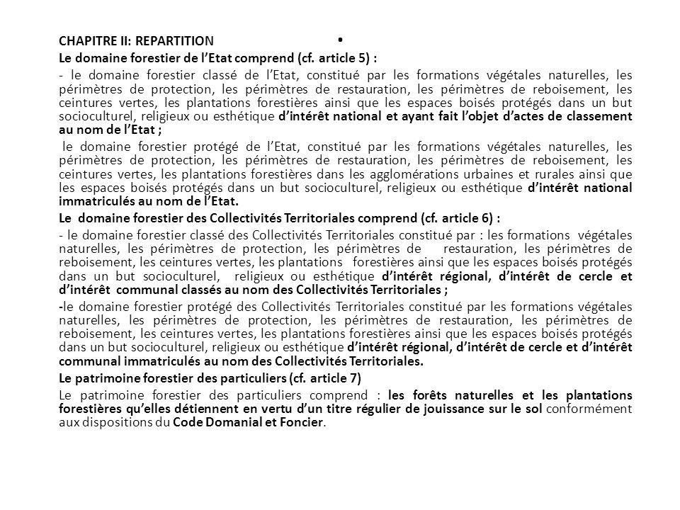 . CHAPITRE II: REPARTITION Le domaine forestier de lEtat comprend (cf. article 5) : - le domaine forestier classé de lEtat, constitué par les formatio