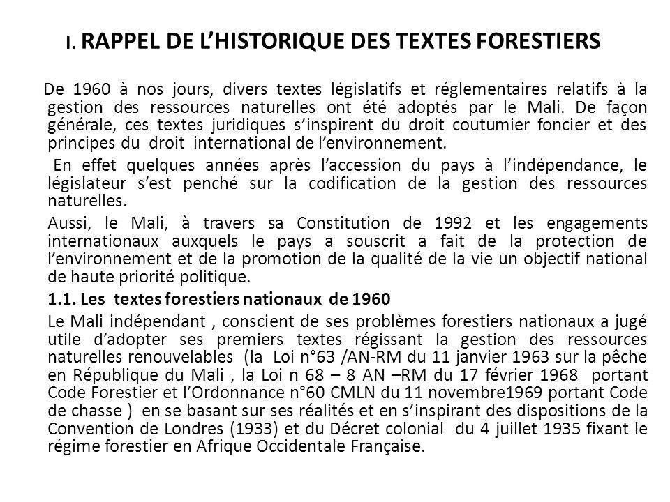 I. RAPPEL DE LHISTORIQUE DES TEXTES FORESTIERS De 1960 à nos jours, divers textes législatifs et réglementaires relatifs à la gestion des ressources n