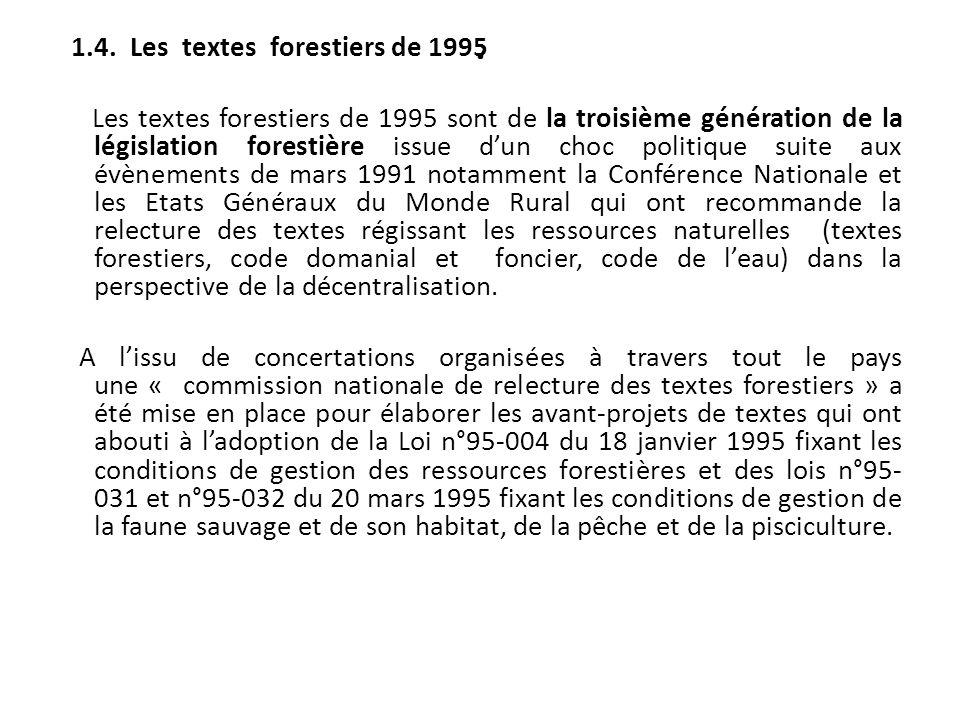 . 1.4. Les textes forestiers de 1995 Les textes forestiers de 1995 sont de la troisième génération de la législation forestière issue dun choc politiq