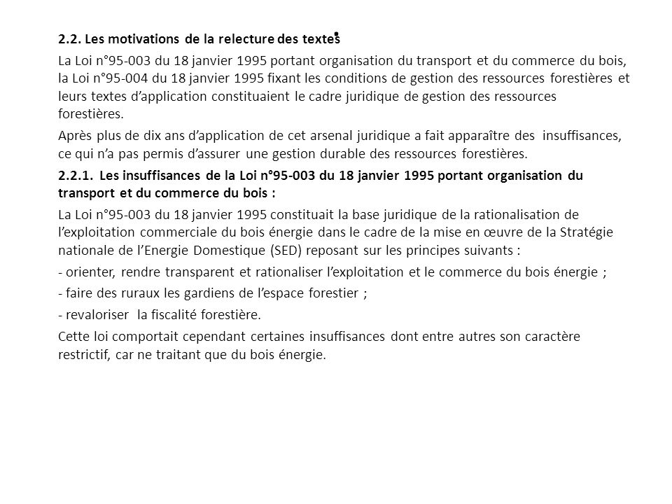 . 2.2. Les motivations de la relecture des textes La Loi n°95-003 du 18 janvier 1995 portant organisation du transport et du commerce du bois, la Loi