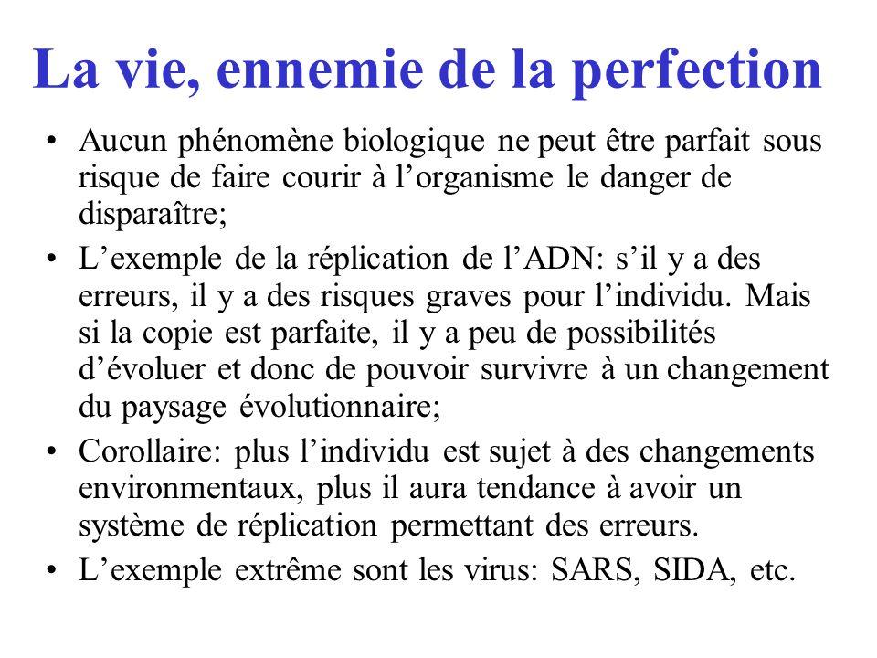 La vie, ennemie de la perfection Aucun phénomène biologique ne peut être parfait sous risque de faire courir à lorganisme le danger de disparaître; Le