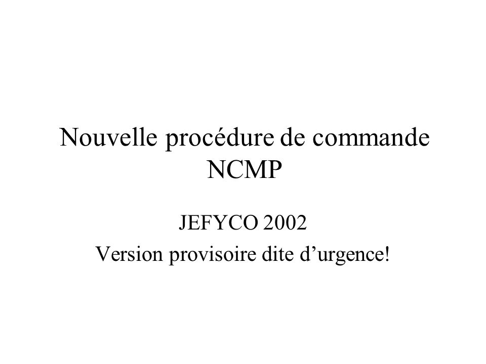 Nouvelle procédure de commande NCMP JEFYCO 2002 Version provisoire dite durgence!