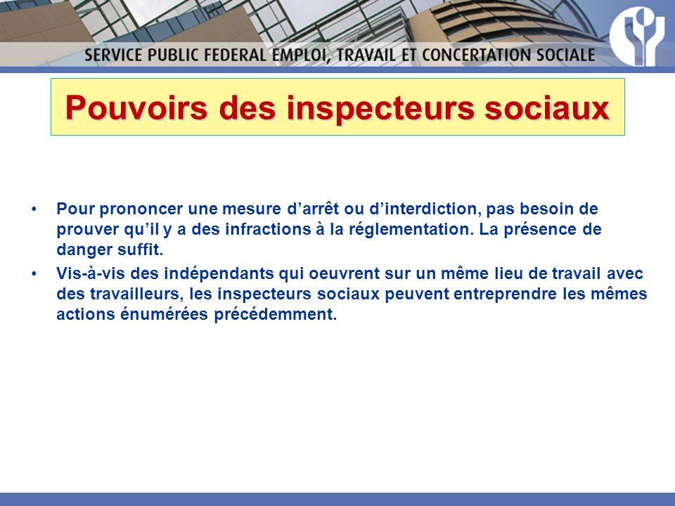 Pouvoirs des inspecteurs sociaux Pour prononcer une mesure darrêt ou dinterdiction, pas besoin de prouver quil y a des infractions à la réglementation.