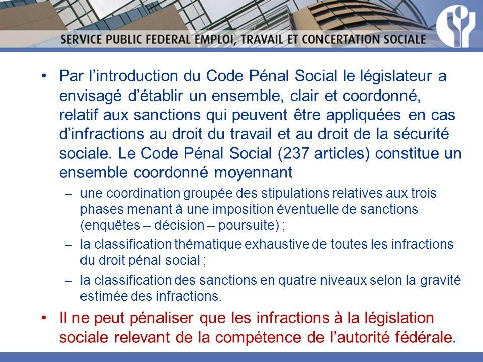 Par lintroduction du Code Pénal Social le législateur a envisagé détablir un ensemble, clair et coordonné, relatif aux sanctions qui peuvent être appliquées en cas dinfractions au droit du travail et au droit de la sécurité sociale.