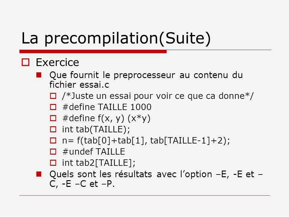 La precompilation(Suite) Exercice Que fournit le preprocesseur au contenu du fichier essai.c /*Juste un essai pour voir ce que ca donne*/ #define TAIL