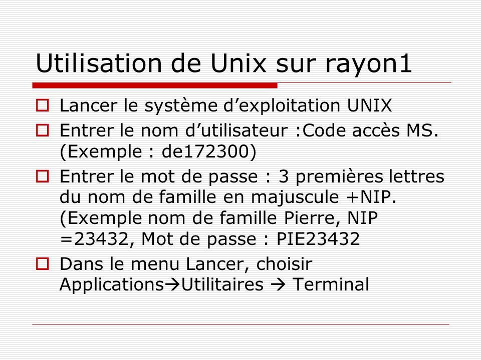 Utilisation de Unix sur rayon1 Lancer le système dexploitation UNIX Entrer le nom dutilisateur :Code accès MS. (Exemple : de172300) Entrer le mot de p