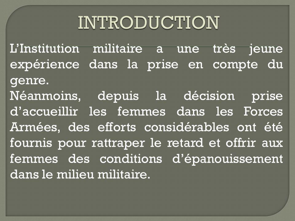 LInstitution militaire a une très jeune expérience dans la prise en compte du genre. Néanmoins, depuis la décision prise daccueillir les femmes dans l
