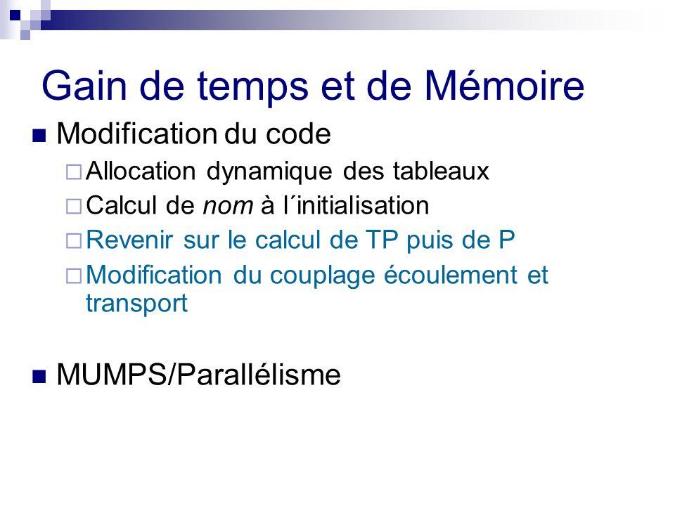 Gain de temps et de mémoire MUMPS / Parallélisme Modification du parallélisme, MUMPS dans le transport, analyse à l´initialisation test de parallélisme Sur le code entier ( + METIS, renumérotation) Mauvais résultats sur les machines du projet, paraci, idefix Transport : Mauvais sur les paraci (TPC/IP) Bon résultat à Lyon (Myrinet) Tester le code sur le réseau Myrinet des paraci avec MPICH-GM Distribution des données (METIS)