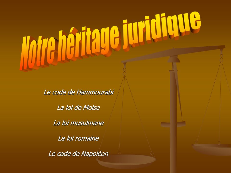 Le code de Hammourabi La loi de Moise La loi musulmane La loi romaine Le code de Napoléon