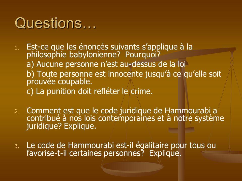 Questions… 1. 1. Est-ce que les énoncés suivants sapplique à la philosophie babylonienne? Pourquoi? a) Aucune personne nest au-dessus de la loi b) Tou