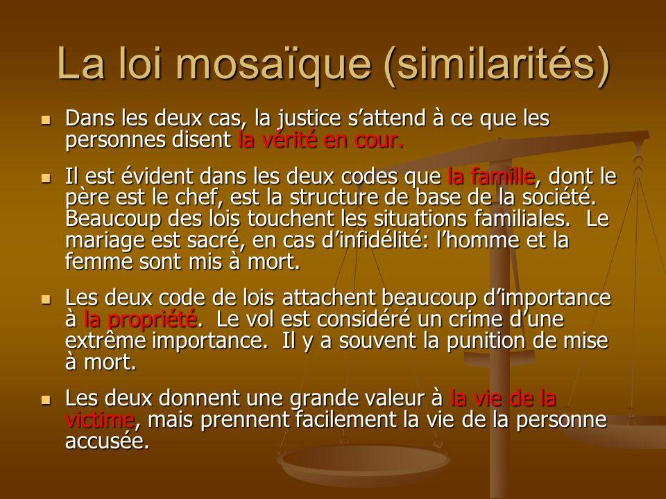 La loi mosaïque (similarités) Dans les deux cas, la justice sattend à ce que les personnes disent la vérité en cour. Dans les deux cas, la justice sat