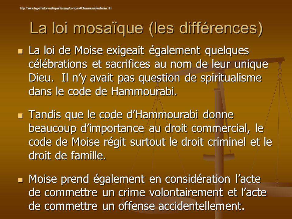 La loi mosaïque (les différences) La loi de Moise exigeait également quelques célébrations et sacrifices au nom de leur unique Dieu. Il ny avait pas q