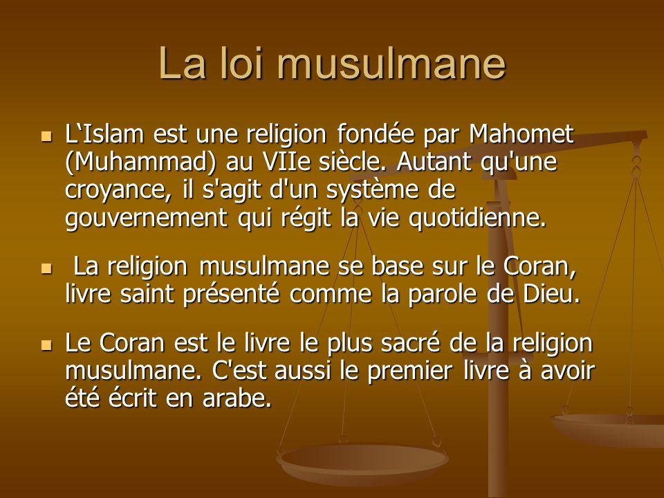 La loi musulmane LIslam est une religion fondée par Mahomet (Muhammad) au VIIe siècle. Autant qu'une croyance, il s'agit d'un système de gouvernement