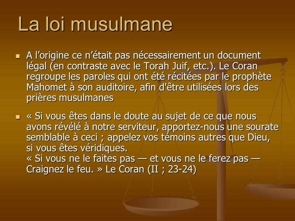La loi musulmane A lorigine ce nétait pas nécessairement un document légal (en contraste avec le Torah Juif, etc.). Le Coran regroupe les paroles qui