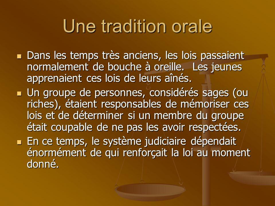 Une tradition orale Dans les temps très anciens, les lois passaient normalement de bouche à oreille. Les jeunes apprenaient ces lois de leurs aînés. D