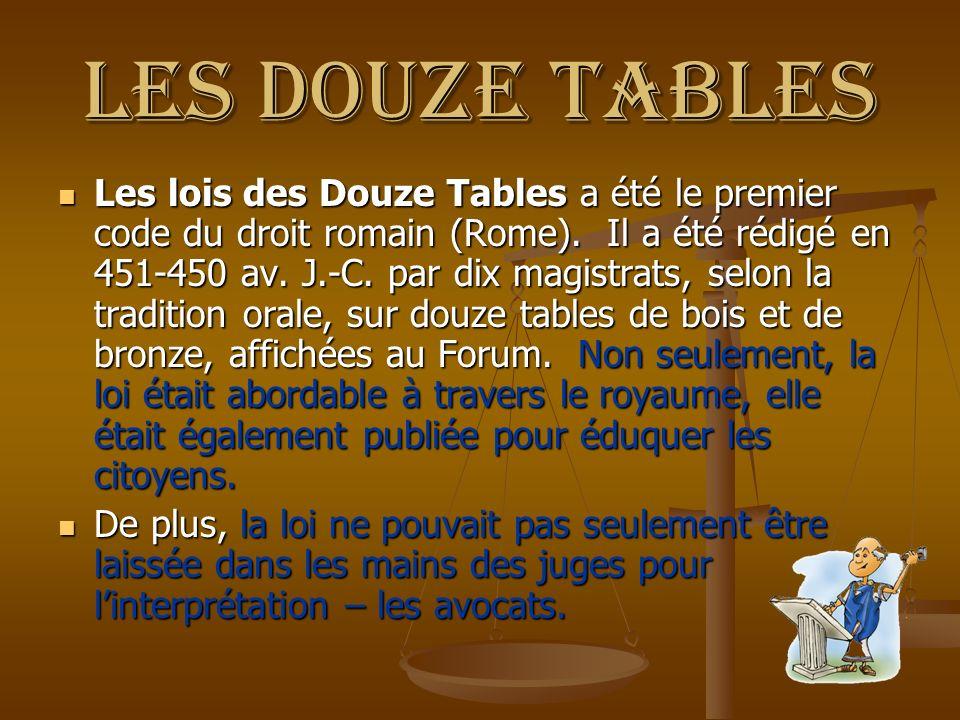 Les douze tables Les lois des Douze Tables a été le premier code du droit romain (Rome). Il a été rédigé en 451-450 av. J.-C. par dix magistrats, selo