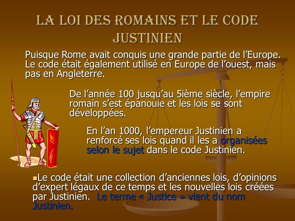La loi des Romains et le code justinien Le code était une collection danciennes lois, dopinions dexpert légaux de ce temps et les nouvelles lois créée