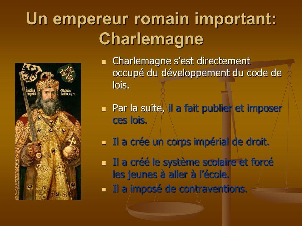 Charlemagne sest directement occupé du développement du code de lois. Par la suite, il a fait publier et imposer ces lois. Il a crée un corps impérial