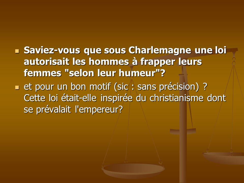 Saviez-vous que sous Charlemagne une loi autorisait les hommes à frapper leurs femmes