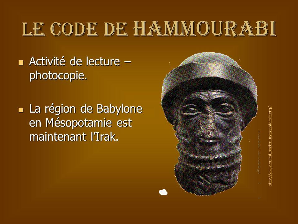 Le code de Hammourabi Activité de lecture – photocopie. Activité de lecture – photocopie. La région de Babylone en Mésopotamie est maintenant lIrak. L