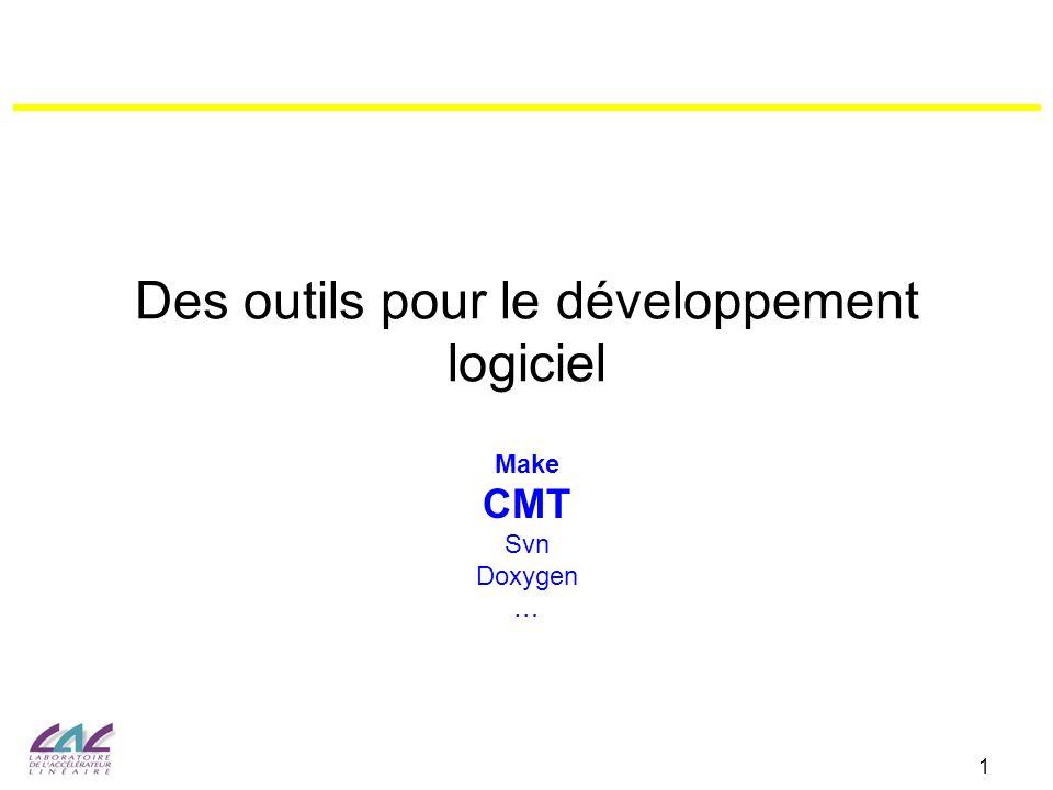 1 Des outils pour le développement logiciel Make CMT Svn Doxygen …