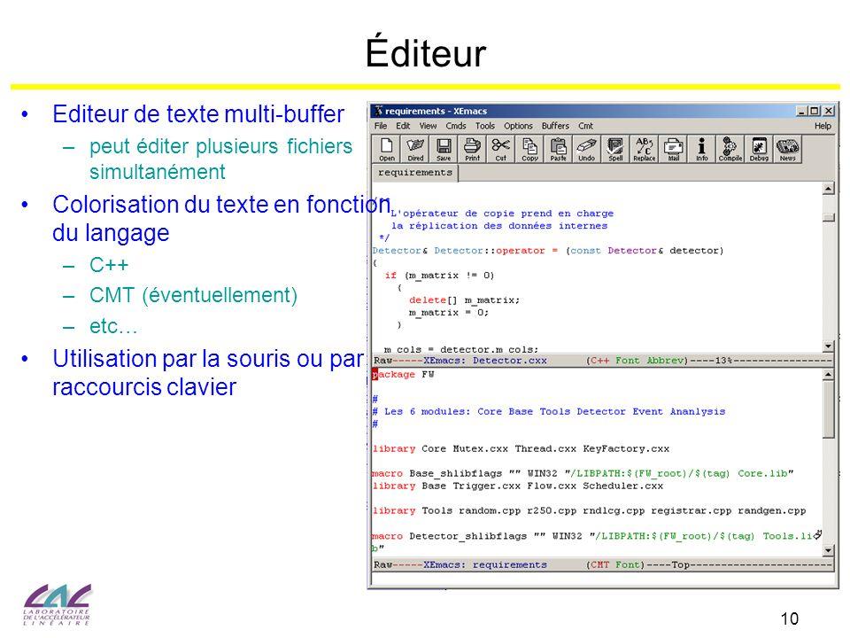 10 Éditeur Editeur de texte multi-buffer –peut éditer plusieurs fichiers simultanément Colorisation du texte en fonction du langage –C++ –CMT (éventue