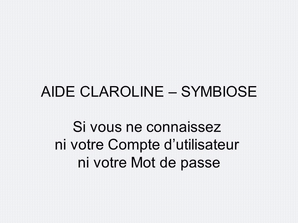 AIDE CLAROLINE – SYMBIOSE Si vous ne connaissez ni votre Compte dutilisateur ni votre Mot de passe