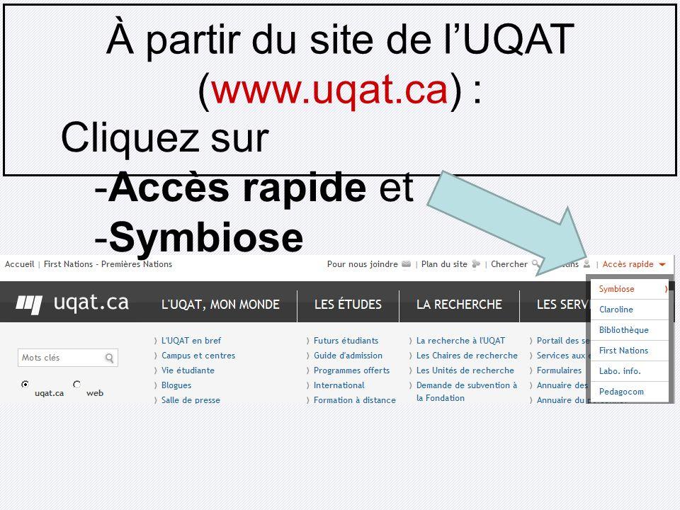 À partir du site de lUQAT (www.uqat.ca) : Cliquez sur -Accès rapide et -Symbiose
