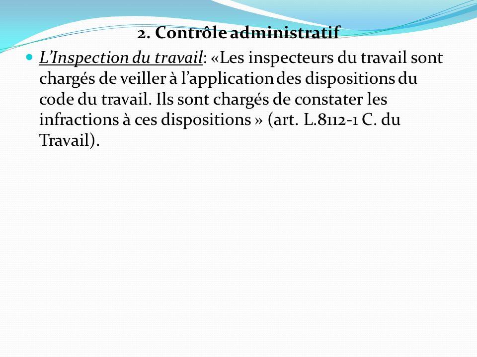 2. Contrôle administratif LInspection du travail: «Les inspecteurs du travail sont chargés de veiller à lapplication des dispositions du code du trava