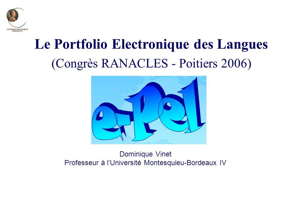 Dominique Vinet Professeur à lUniversité Montesquieu-Bordeaux IV Le Portfolio Electronique des Langues (Congrès RANACLES - Poitiers 2006)