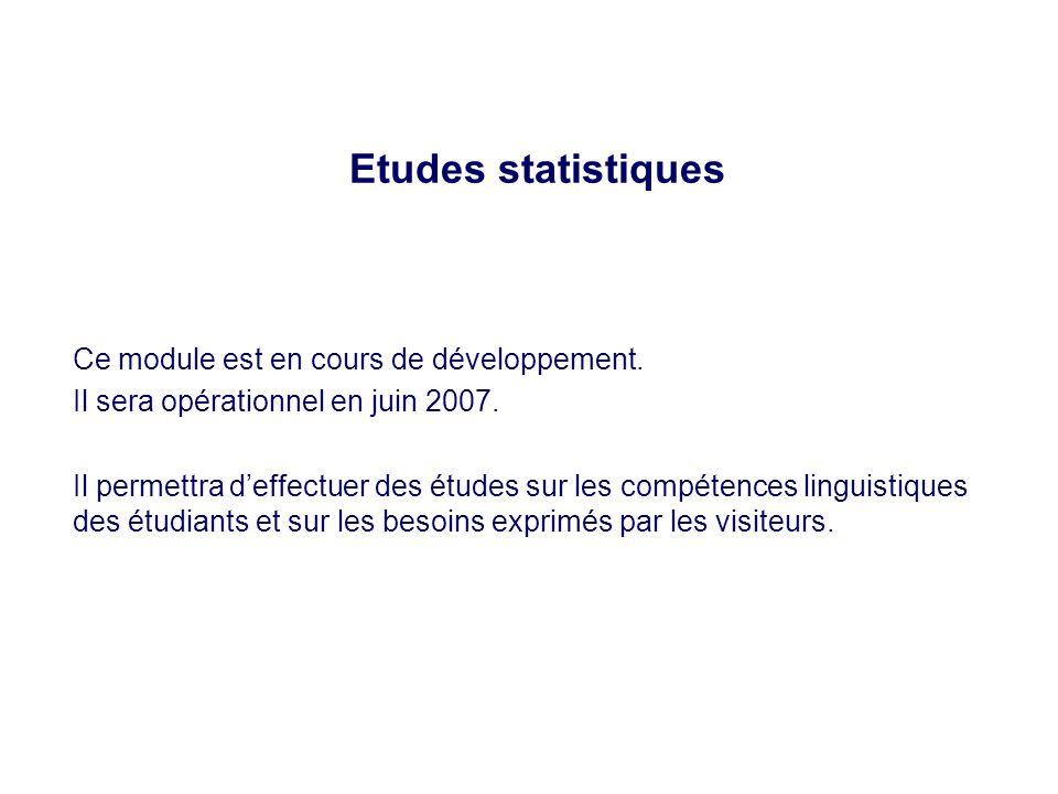 Etudes statistiques Ce module est en cours de développement. Il sera opérationnel en juin 2007. Il permettra deffectuer des études sur les compétences