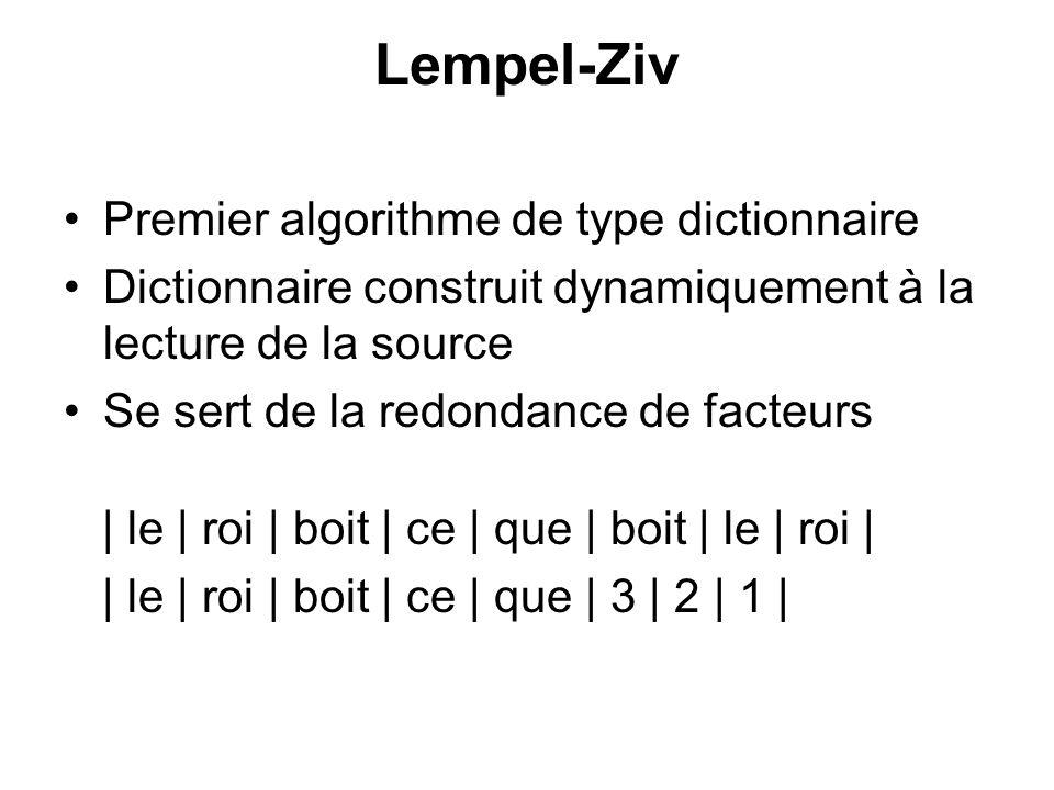 Lempel-Ziv Premier algorithme de type dictionnaire Dictionnaire construit dynamiquement à la lecture de la source Se sert de la redondance de facteurs
