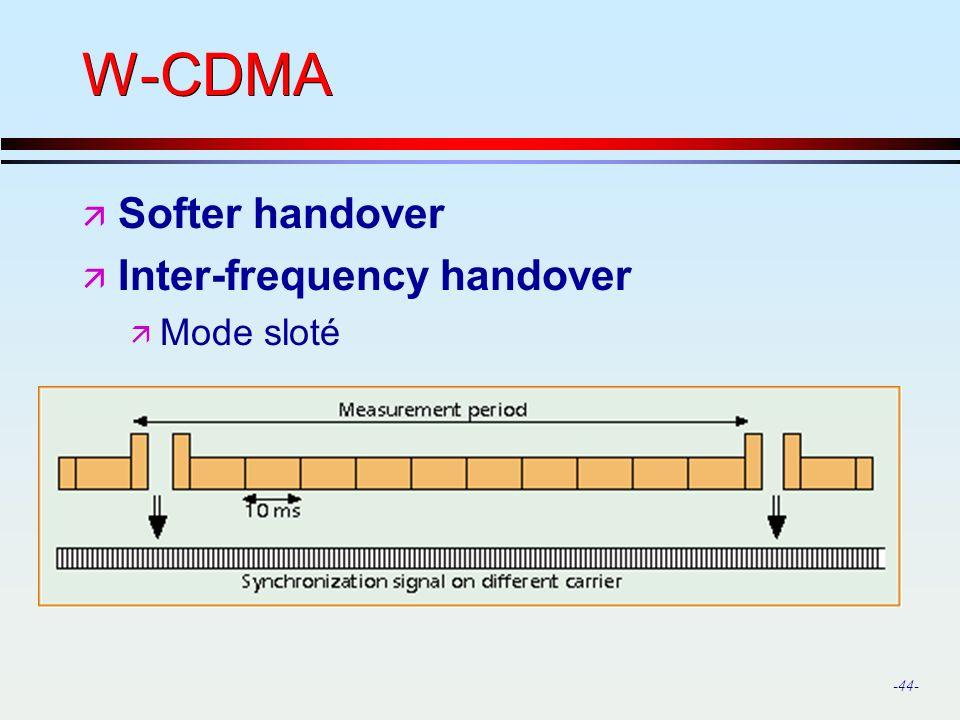 -44- W-CDMA ä Softer handover ä Inter-frequency handover ä Mode sloté