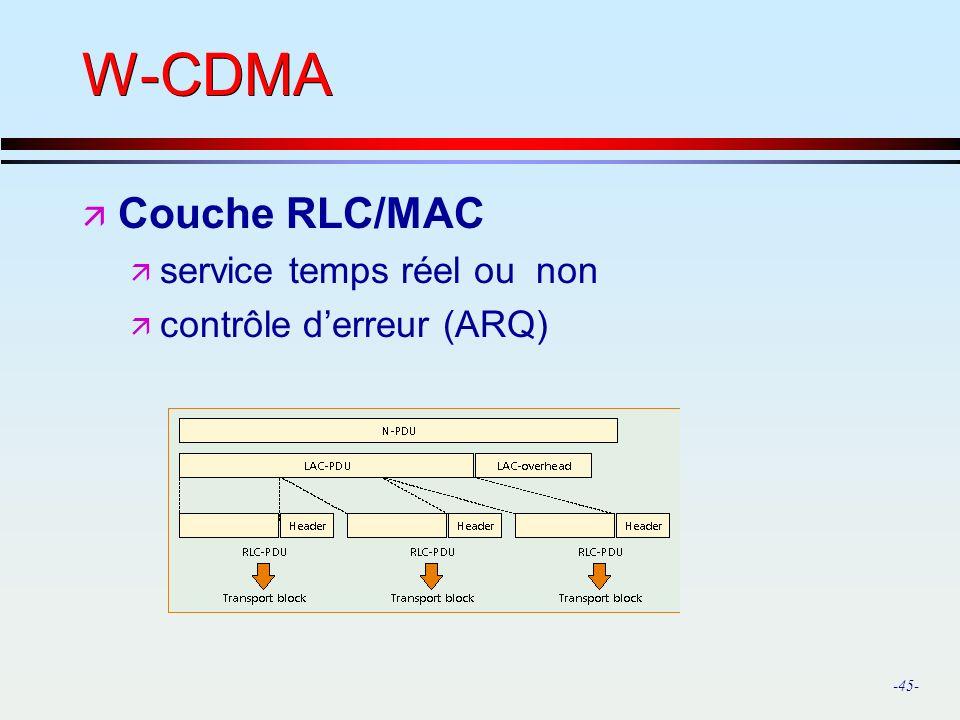 -45- W-CDMA ä Couche RLC/MAC ä service temps réel ou non ä contrôle derreur (ARQ)