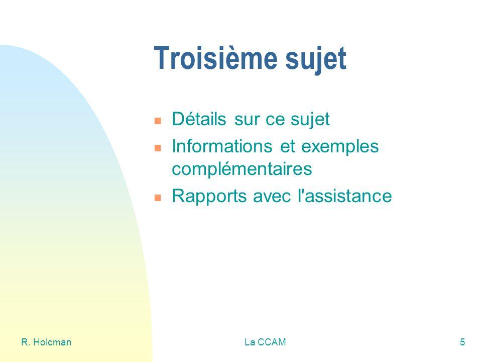 R. HolcmanLa CCAM5 Troisième sujet Détails sur ce sujet Informations et exemples complémentaires Rapports avec l'assistance