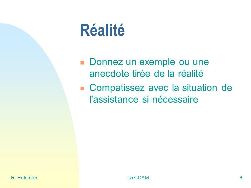 R. HolcmanLa CCAM6 Réalité Donnez un exemple ou une anecdote tirée de la réalité Compatissez avec la situation de l'assistance si nécessaire